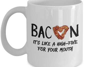 Funny Coffee Mug for Bacon Lovers - Bacon It's Like A High-Five For Your Mouth