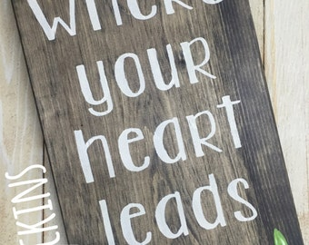 Go where your heart leads you // inspirational sign // freehand floral