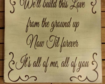 We'll Build this Love from the Ground up Now Til Forever It's all of me all of you Dan+Shay Country Song Lyrics, Rustic Country Sign