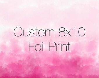 Custom 8x10 Foil Print