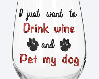 I just want to Drink Wine and Pet My Dog wine glass