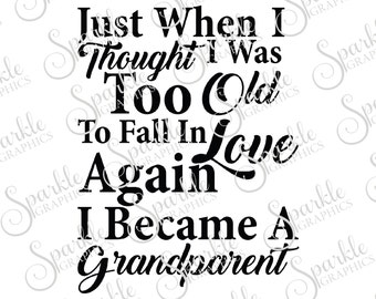 Just When I Thought I Was Too Old To Fall In Love Again I Became A Grandparent Svg Dxf Eps Png Silhouette Cricut Cut File Commercial Use