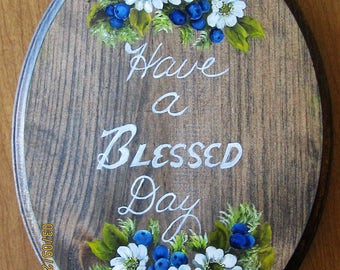 "Hand Painted Oval Plaque ""Have a Blessed Day"""