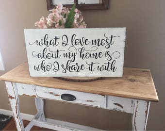 What i love most about my home is who i share it with.. Wood sign/ house warming gift/ rustic wood sign