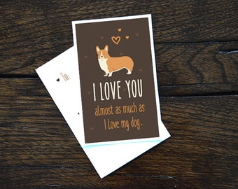 "Corgi Card Download- ""I love you almost as much as I love my dog"" - A fun printable dog card for Valentines Day or any other day!"
