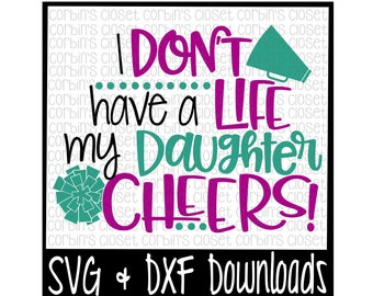 Cheer Mom SVG * I Don't Have A Life My Daughter Cheers Cut File - DXF & SVG Files - Silhouette Cameo, Cricut