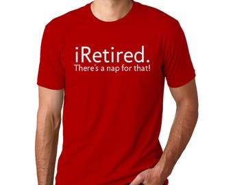 iRetired. There's A Nap For That! Crew Neck T-Shirt