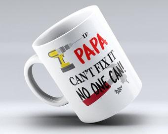Dad Gift, Father's Day Mug, Dad Mug, PAPA Mug, If Papa Cant Fix it No One Can, Coffee Mug, Fathers Day Gift