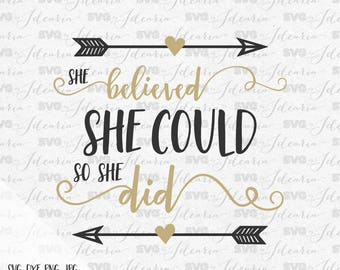 "Svg saying ""She believed she could so she did"" svg file svg files for cricut svg files for silhouette svg design svg vinyl designs quotes"