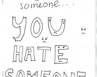 if you hate someone YOU HATE SOMEONE - a zine about hate