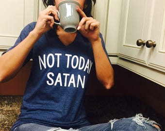 THE ORIGINAL Unisex T-Shirt Not Today Satan 2-Line Text - Not Today Satan Shirt - Not Today Satan T Shirt