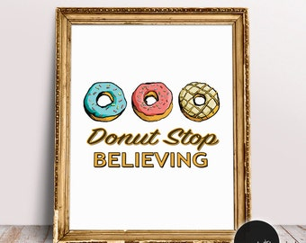 Donut Stop Believing, Journey, Don't Stop Believing, Donuts, Cafe Art, Food Art, Home Decor, Wall Art, Kitchen Decor, Wall Signs, Bakery Art