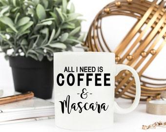 All I Need Is Coffee and Mascara Mug | Best Friend Coffee Cup | Mommy Gift | Funny Mug