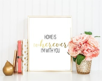 Home Is Wherever Im With You - Love Quote - Love Print - Housewarming Gift - Love Poster - Anniversary Gift - Wedding Gift - Valentines Gift
