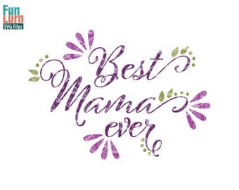 Best Mama ever svg, Best Mom, Best Mommy ever, mother's day svg, mom tshirt, mom, life, svg, dxf, png, eps for silhouette, cricut, cut file