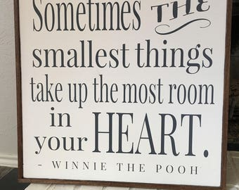 Sometimes The Smallest Things Take Up The Most Room In Your Heart - Winnie the Pooh Sign - Nursery Decor - Nursery Wall Art