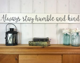 "Always stay humble and kind | rustic wood sign | farmhouse sign | rustic home decor | 48"" x 5.25"""