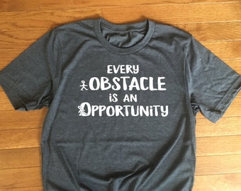 Every Obstacle is an Opportunity Tshirt