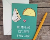 Brie Mine and You'll Never be Prov-alone Cheese Valentine Blank Greeting Card