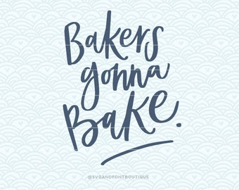 SVG Cuttable Vector - Bakers gonna Bake - SVG Vector file. Print or Cricut /Sillouette. Funny shop Quote Hand lettered Cooking Kitchen