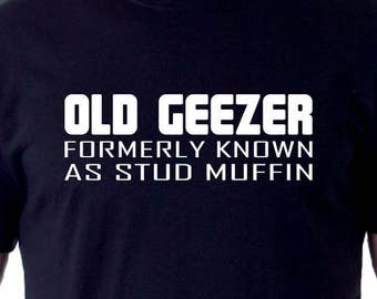 Old Geezer Formerly Known As Stud Muffin T-shirt
