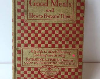 1927 Good Meals & How To Prepare Them - Good Housekeeping Institute