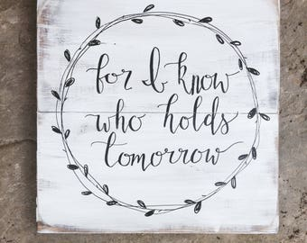 "For i know who holds tomorrow, wood sign, rustic sign, hand painted, 18""x18"""
