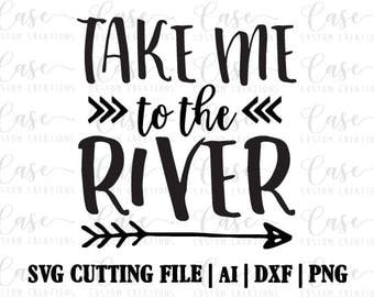 Take Me to the River SVG Cutting File, Ai, Dxf and Printable PNG File | Instant Download | Cricut and Silhouette | River | Texas