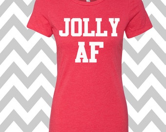 Jolly AF T-Shirt Ladies Christmas Tee Ugly Sweater Party Shirt Womens Christmas Shirt Funny Holiday Party Shirt Ugly Sweater Contest Winner