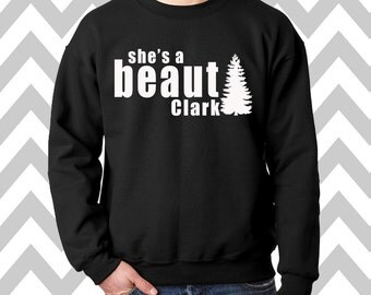 She's A Beaut Clark Griswold Family Christmas Funny Christmas Sweatshirt Unisex Crew Neck Sweatshirt Ugly Christmas Sweater Funny Christmas