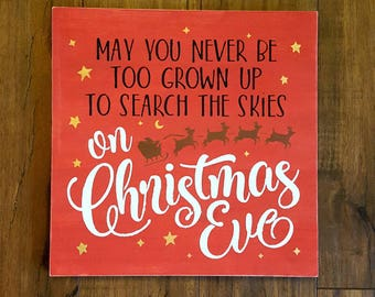 May you never be too grown up to search the skies on Christmas Eve sign, Christmas sign, Christmas wall art, free shipping, 12x12 wall art