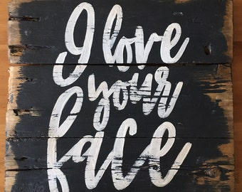 """I Love Your Face Wood Sign 11"""" x 11"""""""