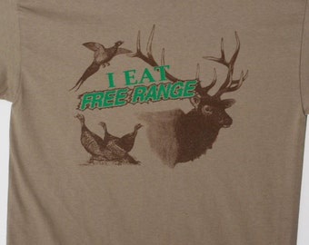 I Eat Free Range Tee shirt - Hunting - Elk - Turkey - Pheasant - Eat organic - Hunting Gift