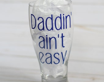 Daddin' Ain't Easy Pub Glass/Beer Glass/Father's Day