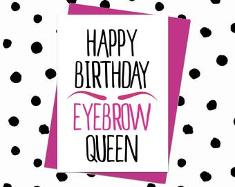 Happy Birthday Eyebrow Queen. Happy Birthday Card Her Female. Happy Birthday Card Sister Daughter Girlfriend Wife Female Work Friend