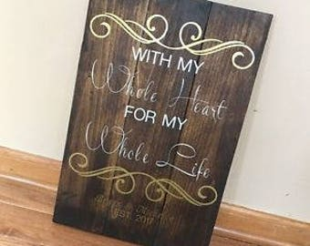 Custom Wall Decor Wall Hanging Reclaimed Real Wood Stained Wedding Marriage Love With My Whole Heart For My Whole Life Sign