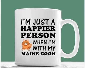 Maine Coon Cat Mug, I'm Just A Happier Person When I'm With My Maine Coon, Maine Coon Mug, Maine Coon Gifts, Maine Coon Tea Cup