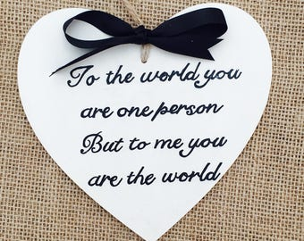 To the world you are one person but to me you are the world, Father's Day gift, rustic wooden heart sign, quote sign, birthday gift, shabby