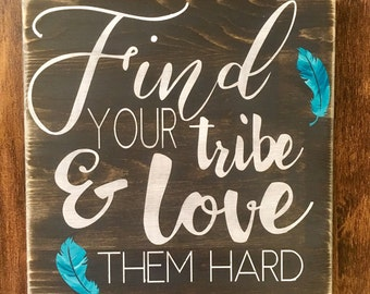 Find your tribe and love them hard, rustic wood sign, handpainted, wooden sign, find your tribe, handpainted sign, rustic wood decor, rustic
