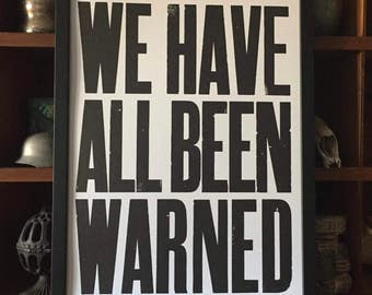 We have all been warned. Limited Edition Letterpress print.
