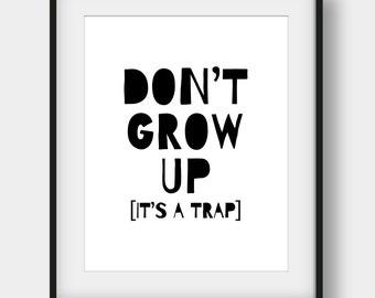 60% OFF Don't Grow Up It's A Trap Print, Nursery Print, Kids Room Decor, Inspirational Print, Scandinavian Kids Room Decor, Black And White
