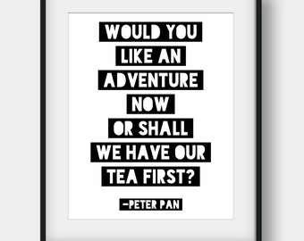 60% OFF Would You Like An Adventure Now Or Shall We Have Tea First Print, Peter Pan Quote, Kids Room Decor, Nursery Print, Peter Pan Print