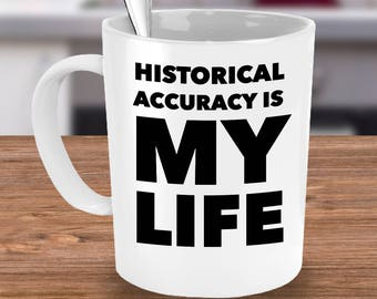 History Teacher Mug for Your Funny History Teacher - Historical Accuracy Is My Life - Gifts for History Teacher End of Year Back to School