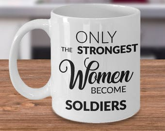 Soldier Mug - Female Military Gifts - Only the Strongest Women Become Soldiers Coffee Mug