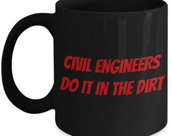 "Civil Engineering Mug With Funny Saying ""Civil Engineers Do It In The Dirt"""