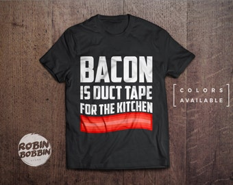Bacon Is Duct Tape For The Kitchen  - Colors Available - UNISEX Adult T-Shirt