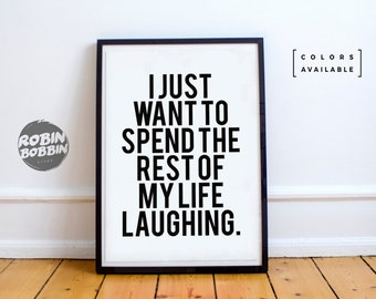 I Just Want To Spend The Rest Of My Life Laughing. - Motivational Poster - Wall Decor - Minimal Art - Home Decor