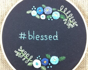 """Blessed & flowers, #blessed 8"""" Hand embroidered hoop, made in Winnipeg, MB Canada"""