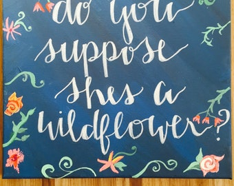 Do you suppose she's a wildflower? ;canvas; painting; art; alice in wonderland; inspirational; quote; calligraphy