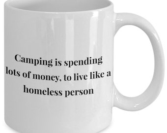 Camping Gift Coffee Mug - Camping Is Spending Lots of Money, to Live Like a Homeless Person - Unique gift mug for him, her, wife, men, women